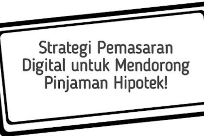 Strategi Pemasaran Digital untuk Mendorong Pinjaman Hipotek!