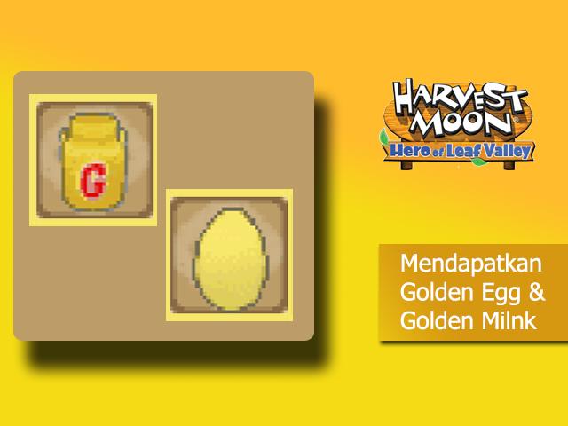 Mendapatkan Golden Milk dan Golden Egg -  Harvest Moon Hero of Leaf Valley