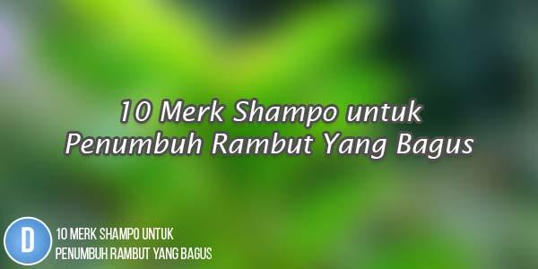 Merk Shampo untuk Penumbuh Rambut Yang Bagus, Shampo untuk Penumbuh Rambut, Penumbuh rambut, Obat Penumbuh Rambut, Shampo Penumbuh Rambut, Shampo Yang Bagus, Shampo Penumbuh Rambut Yang Bagus