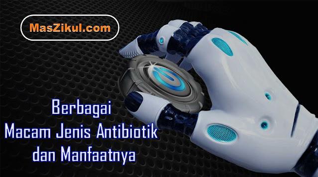 Berbagai Macam Jenis Antibiotik dan Manfaatnya