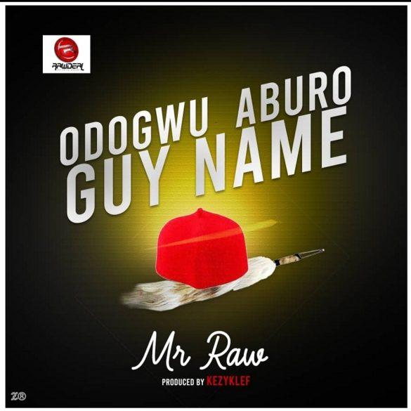 [Music] Mr Raw – Odogwu Aburo Guy Name