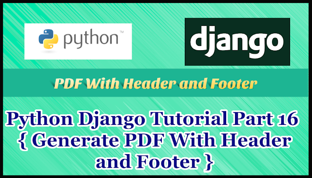 Python Django Tutorial Part 16 | Generate PDF With Header and Footer