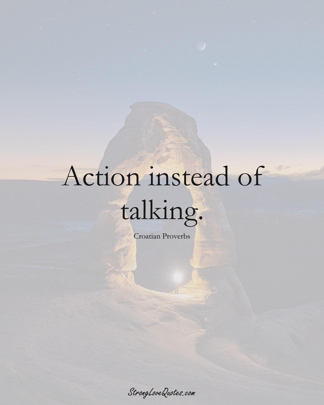 Action instead of talking. (Croatian Sayings);  #EuropeanSayings