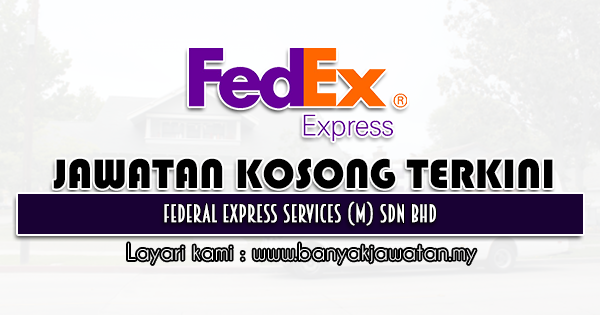 Jawatan Kosong 2021 di Federal Express Services (M) Sdn Bhd