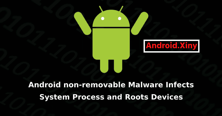 Android non-removable Malware Infects System Process and Roots the Devices to Maintain Persistence