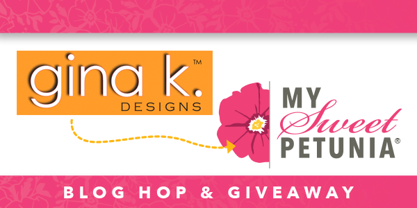 My Sweet Petunia and Gina K Designs Giveaway