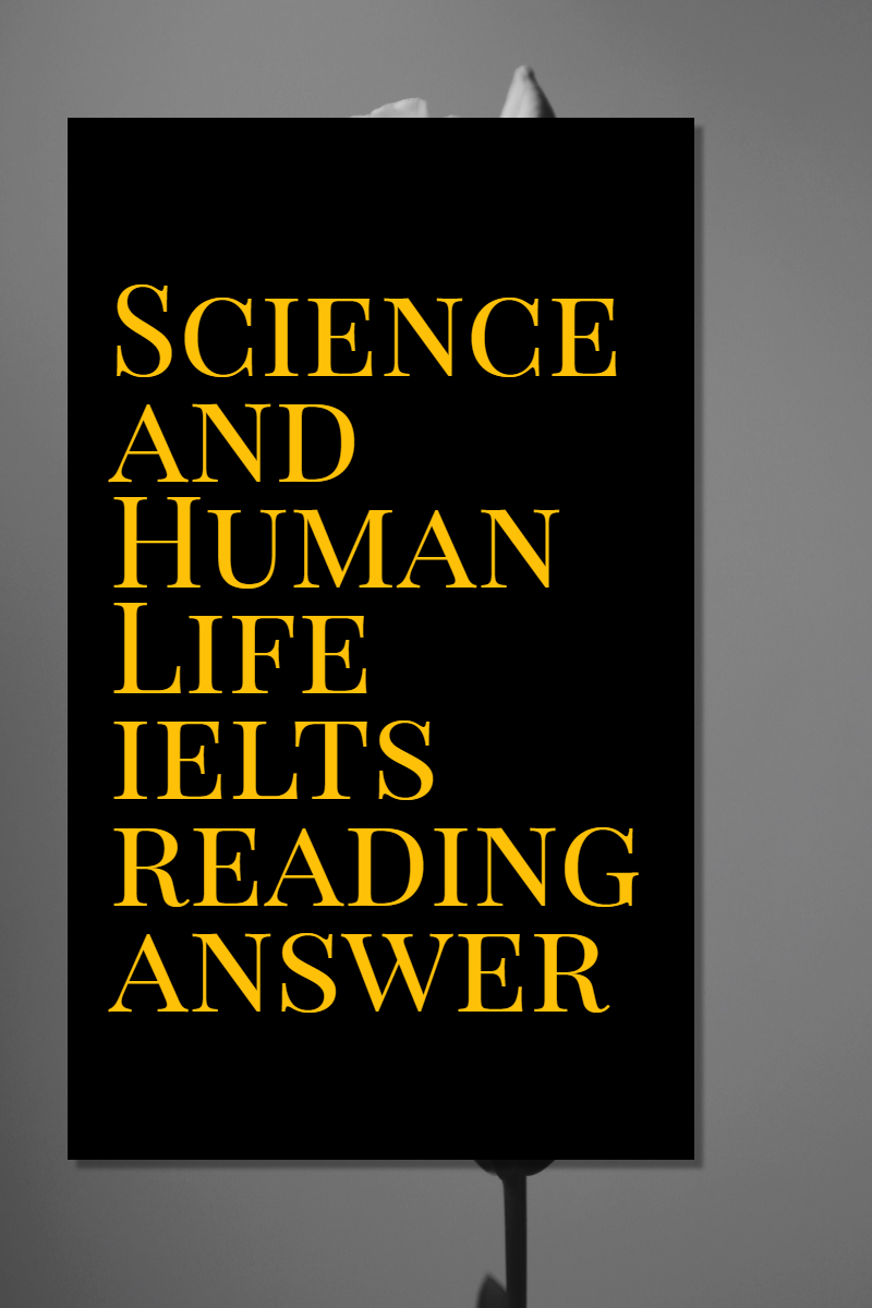 Science and Human Life ielts reading answer