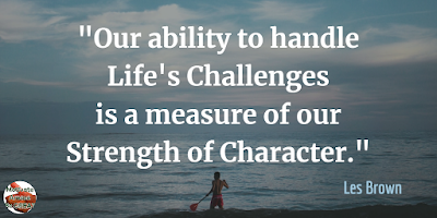 "Quotes About Strength And Motivational Words For Hard Times: ""Our ability to handle life's challenges is a measure of our strength of character."" - Les Brown"