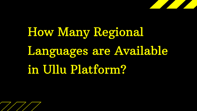 How Many Regional Languages are Available in Ullu Platform?
