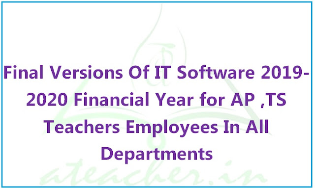 Final Versions Of IT Software 2019-2020 Financial Year for AP ,TS Teachers Employees In All Departments