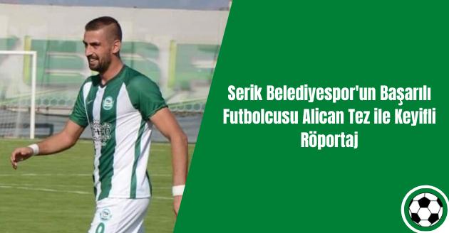 Serik Belediyespor'un Başarılı Futbolcusu Alican Tez ile Keyifli Röportaj