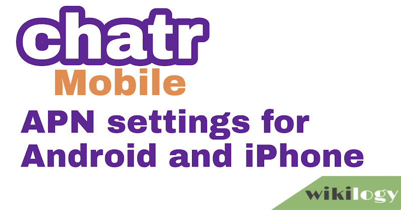 Chatr APN Settings for Android iPhone