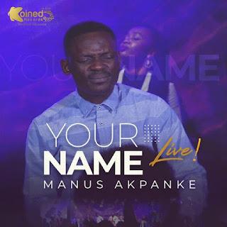 DOWNLOAD MP3 + LYRICS: Manus Akpanke - Your Name [+ Video] (Live)
