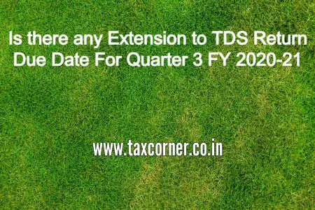 is-there-any-extension-to-tds-return-due-date-for-quarter-3-fy-2020-21