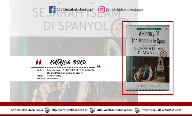 Spanish Islam : A HISTORY OF THE MOSLEM IN SPAIN, Sejarah Islam Di Spanyol