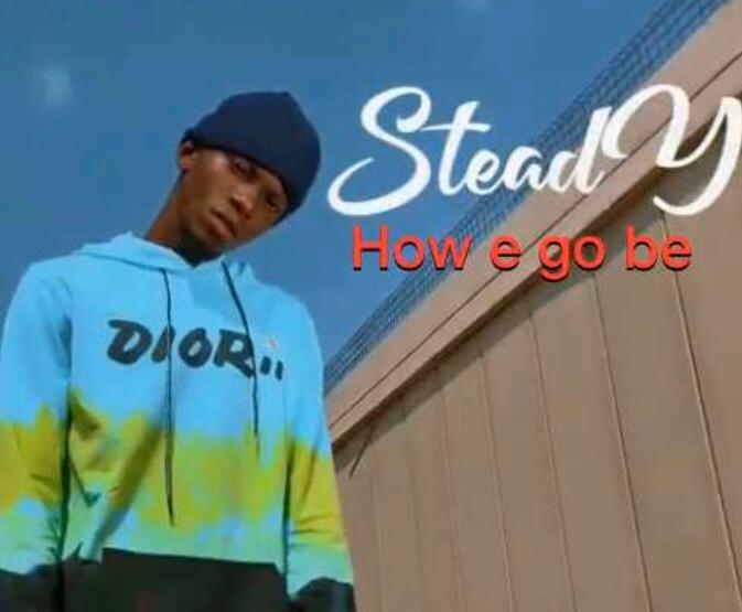 MUSIC: Steady - How e go be ?