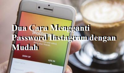 Dua Cara Mengganti Password Instagram dengan Mudah
