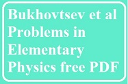 Bukhovtsev et al Problems in Elementary Physics free PDF