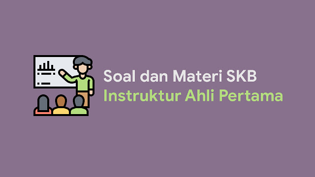 Soal dan Materi SKB Instruktur Ahli Pertama