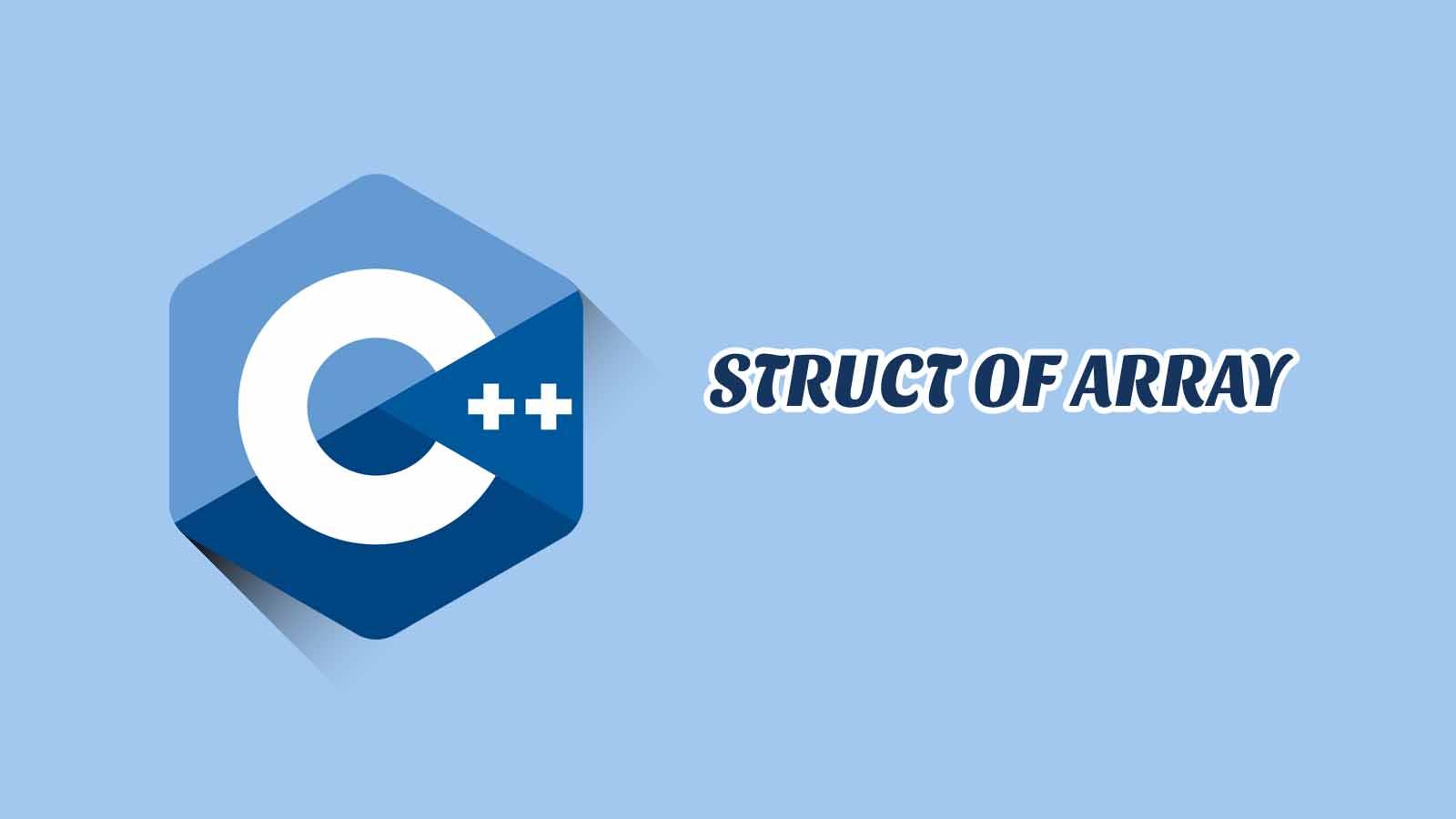 Struct Of Array C++ Disertai Contoh, Tugas dan Jawaban