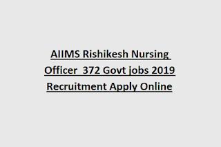 AIIMS Rishikesh Nursing Officer  372 Govt jobs 2019 Recruitment Apply Online
