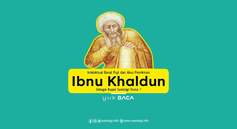 Intelektual Barat Puji dan Akui Pemikiran Ibnu Khaldun, Sebagai Bapak Sosiologi Dunia ?