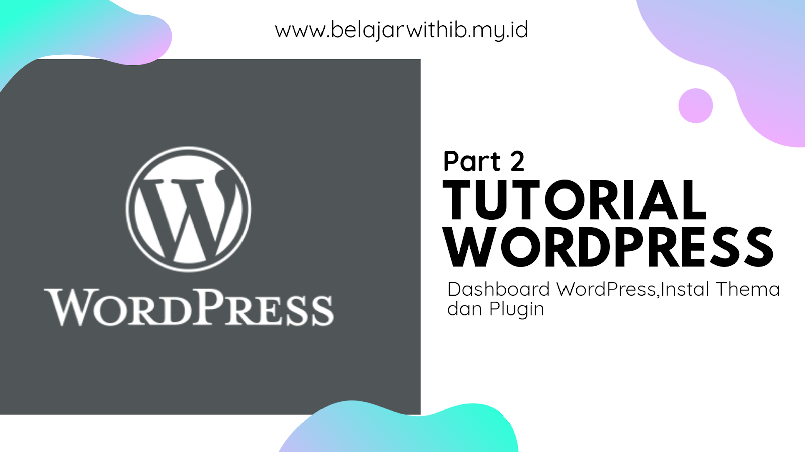 Tutorial Wordpress Part 2 :Dashboard Wordpress,Instal Thema dan Plugin