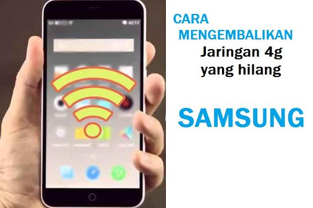 Cara Mengembalikan Jaringan 4g Yang Hilang Samsung