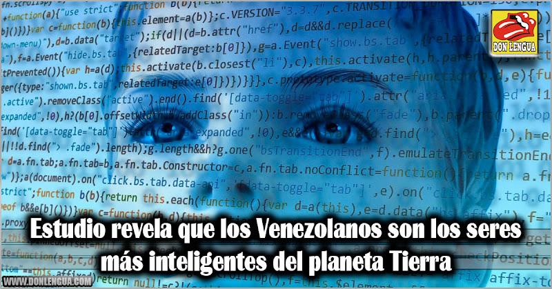 Estudio revela que los venezolanos son los seres más inteligentes del planeta Tierra
