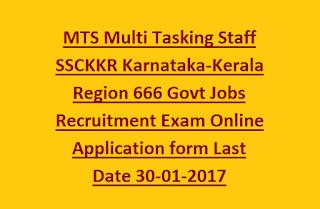 MTS Multi Tasking Staff SSCKKR Karnataka-Kerala Region 666 Govt Jobs Recruitment Exam Online Application form Last Date 30-01-2017