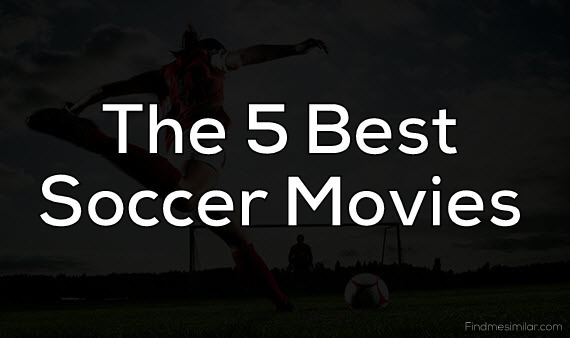 5 Best Soccer Movies