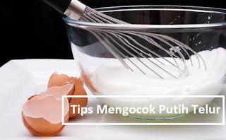 Tips Cara Mengocok Putih Telur