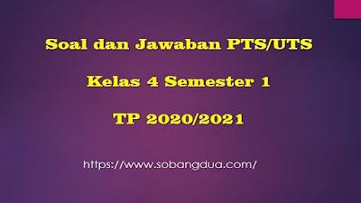 Soal PTS/UTS Kelas 4 Semester 1 SD/MI Kurikulum 2013 TP 2020/2021