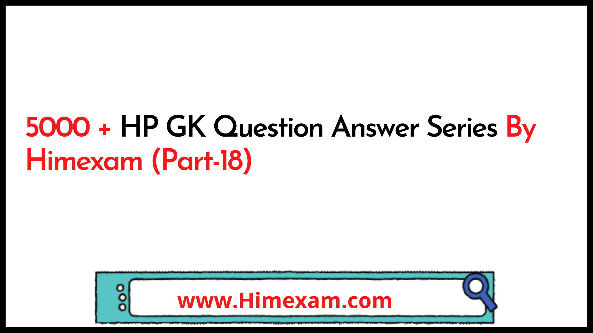5000 + HP GK Question Answer Series By Himexam (Part-18)