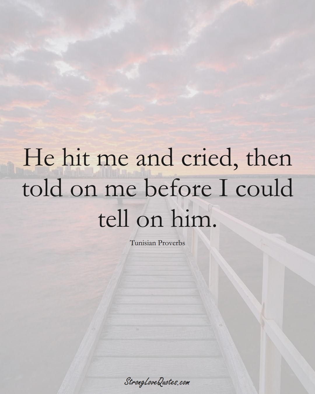 He hit me and cried, then told on me before I could tell on him. (Tunisian Sayings);  #AfricanSayings