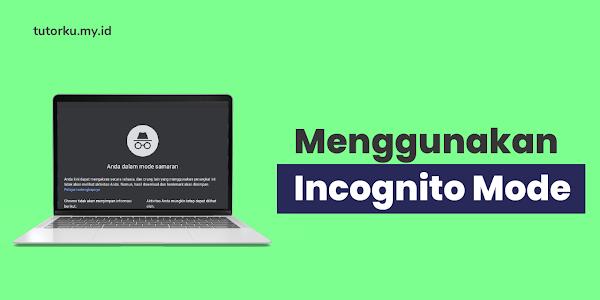 Amankan Privasimu! Ini Adalah Cara Mengaktifkan Inconigto Mode di Google Chrome HP dan Komputer