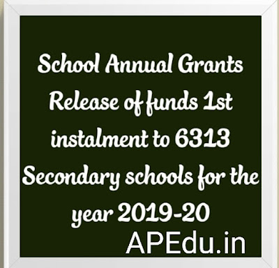 School Annual Grants Release of funds 1st instalment to 6313 Secondary schools for the year 2019-20