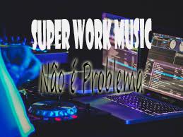 Super Work Music-Não é Problema Download Free(Rap) mp3