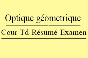 Optique Géometrique Cours // Td Et Exercices // Résumés // Examens