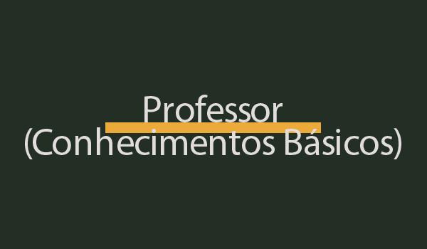 Prova de Concurso para Professor (Conhecimentos Básicos) com Gabarito