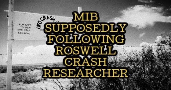MIB Supposedly Following Roswell Crash Researcher