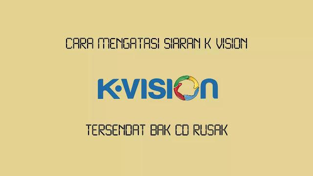 Cara Mengatasi Siaran K Vision Tersendat