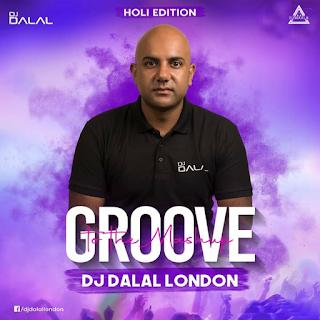 GROOVE TO THE MASHUP 71 ( HOLI EDITION ALBUM ) - DJ DALAL LONDON