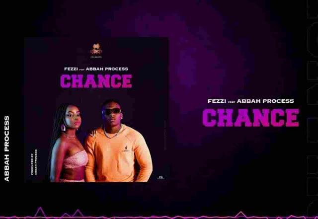 Fezzi ft Abbah Process ~ Chance [DOWNLOAD AUDIO MP3]