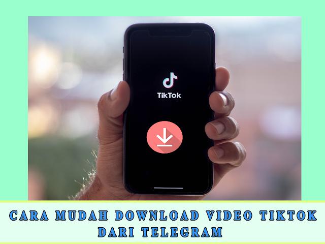 CARA MUDAH DOWNLOAD VIDEO TIKTOK DARI TELEGRAM