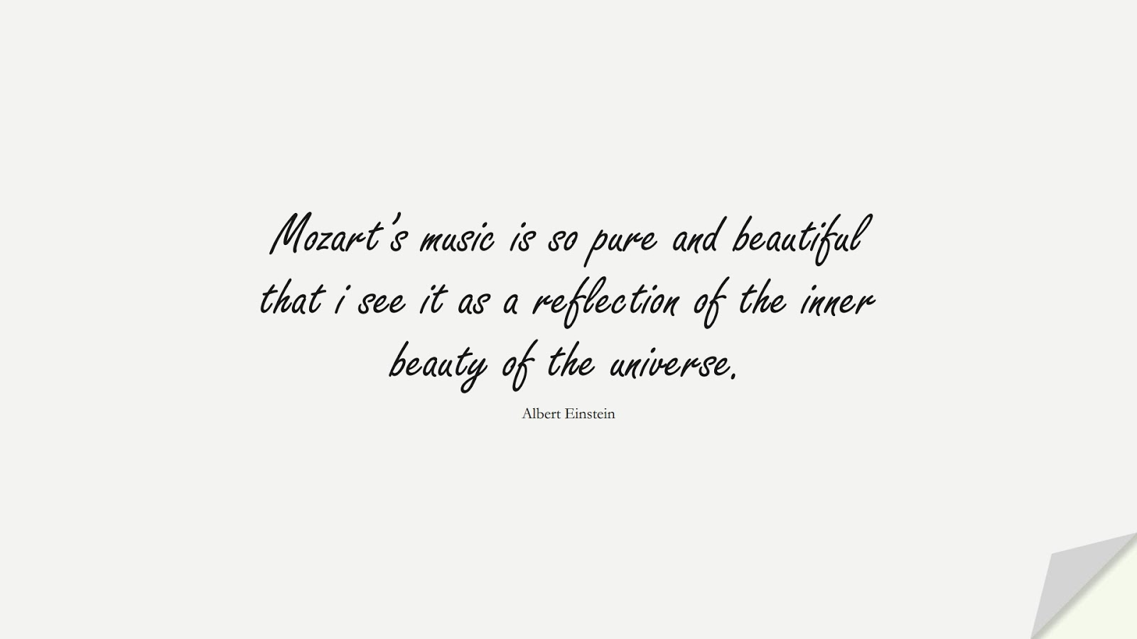 Mozart's music is so pure and beautiful that i see it as a reflection of the inner beauty of the universe. (Albert Einstein);  #AlbertEnsteinQuotes