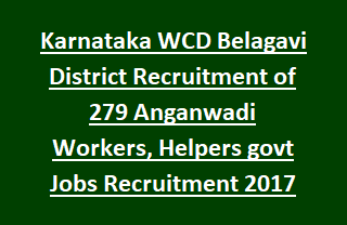 Karnataka WCD Belagavi District Recruitment of 279 Anganwadi Workers, Helpers govt Jobs Recruitment 2017