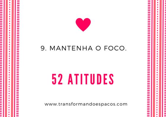 Projeto 52 Atitudes | Atitude 9 - Mantenha o foco.