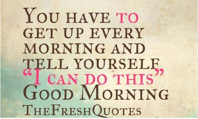 Good Morning Quotes For Friends: you have to get up every morning