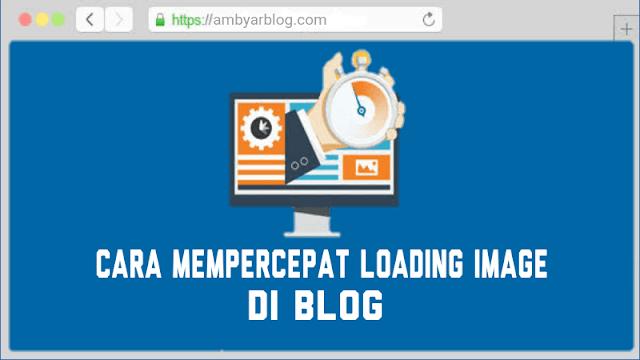 Cara Mempercepat Loading Image di Blog